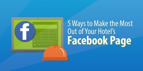 5 Ways to Make the Most Out of Your Hotel's Facebook Page - Capterra Blog | Hotel Internet Marketing | Scoop.it
