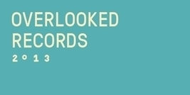 Staff Lists: Overlooked Records 2013 | Music is Soul Food | Scoop.it