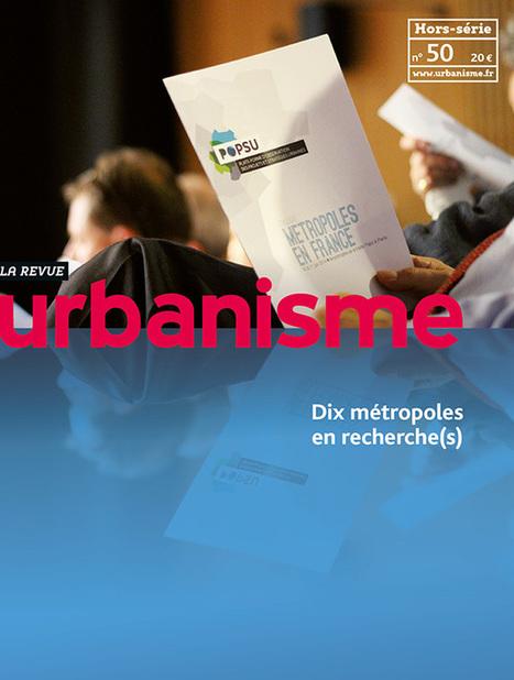 Revue Urbanisme H.S. 50 - Dix métropoles en recherche(s) | Portail Veille Economique Bretagne | Scoop.it