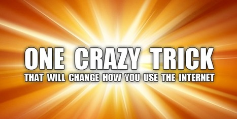 One Crazy Trick That Will Change How You Use The Internet   Marketing & Trends   Scoop.it