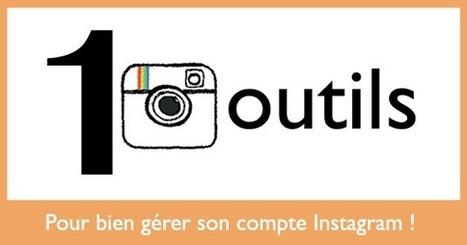10 outils pour bien gérer votre compte Instagram | Time to Learn | Scoop.it