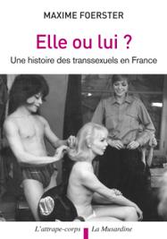 ClearPassion, Elle ou lui ? Histoire des transsexuels en France - Maxime Foerster | Livre érotique | Scoop.it