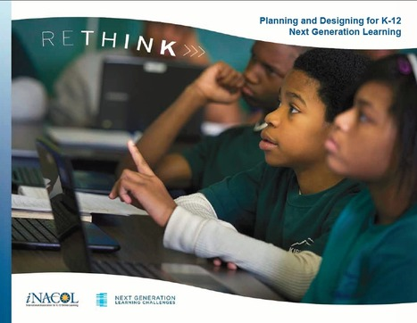 RETHINK: Planning and Designing for K-12 Next Generation Learning | NextGen Learning | Education | Scoop.it