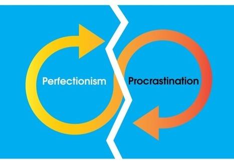 Breaking the Perfectionism–Procrastination Infinite Loop | (Art) & Wellbeing | Scoop.it