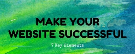 The 7 Key Elements of a Successful Business Website - Ballantine | SEO and Social Media | Scoop.it