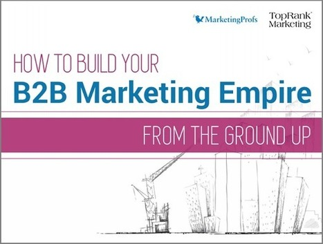 [eBook] How to Build Your B2B Marketing Empire From the Ground Up | Digital Brand Marketing | Scoop.it