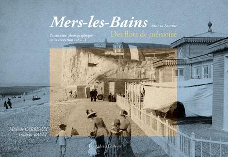 Un regard inédit sur la station de Mers-les-Bains dans « Flots de mémoire »   Revue de Web par ClC   Scoop.it