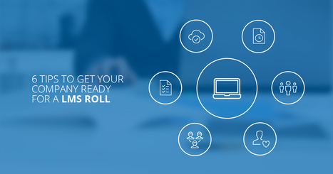 6 tips to get your company ready for an LMS roll-out | Learning | Scoop.it