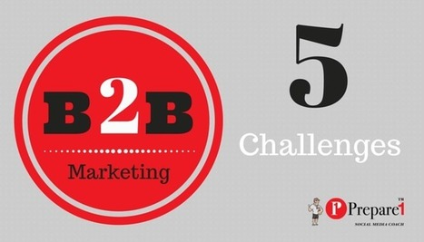 Top 5 Challenges for B2B Content Marketers | Prepare1 | Social Media Coach — Prepare 1 | Social Media  Coach | Scoop.it