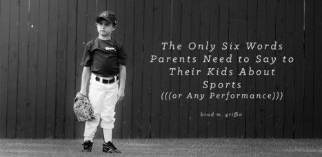 The Only Six Words Parents Need to Say to Their Kids About Sports—Or Any Performance | Sports Doc | Scoop.it