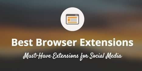 The 15 Best Browser Extensions to Improve Your Social Media Marketing | vaudou | Scoop.it