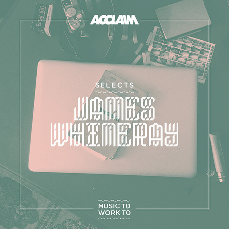 SELECTS: James Whineray – Music To Work To | Acclaim | Recommended Music to Work to | Scoop.it