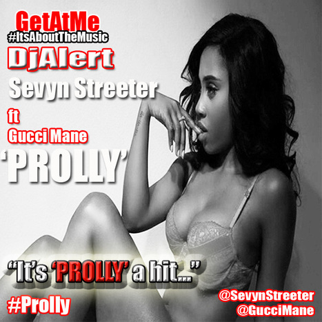 GetAtMe DjAlert- Sevyn Streeter PROLLY ft Gucci Mane ... #Prolly | GetAtMe | Scoop.it
