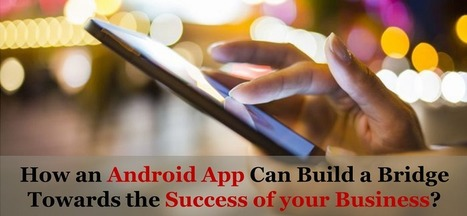 Read How an Android App for Business Can Boost the User Engagement | Android App Development India | Scoop.it