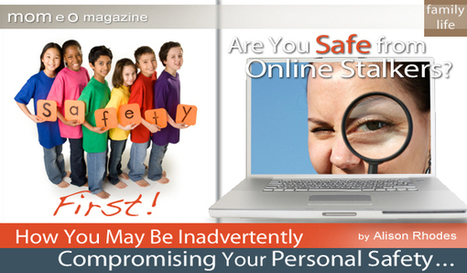 Safety First: Are You Safe from Online Stalkers? How You May Be Inadvertently Compromising Your Personal Safety | Personal Protection | Scoop.it