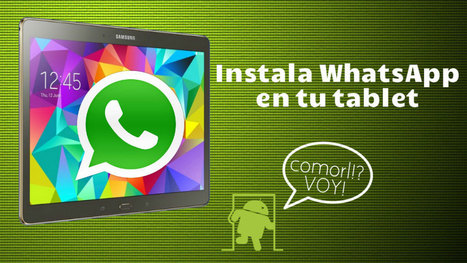 Cómo instalar WhatsApp en cualquier tablet Android | MLKtoSCL | Scoop.it