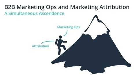 B2B Marketing Ops And Marketing Attribution, A Simultaneous Ascendence - Business 2 Community | Digital Brand Marketing | Scoop.it