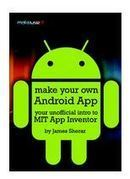 Grab Make Your Own Android App: Your Unofficial Guide to MIT App Inventor | tech stuff | Scoop.it