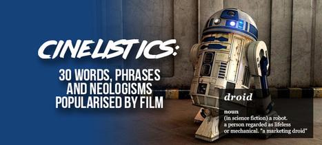 Cinelistics: 30 Words, Phrases & Neologisms Popularised By Film | Lingua Greca Translations | Scoop.it