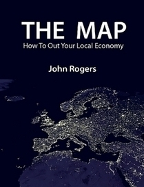 The Map - How to Out Your Local Economy by John Rogers (eBook) - Lulu | Peer2Politics | Scoop.it