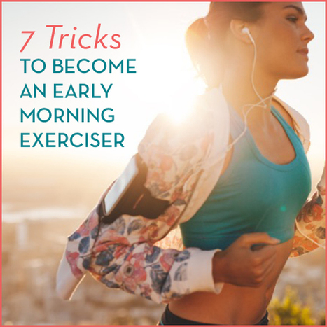 7 Tricks To Become an Early Morning Exerciser | One Step at a Time | Scoop.it