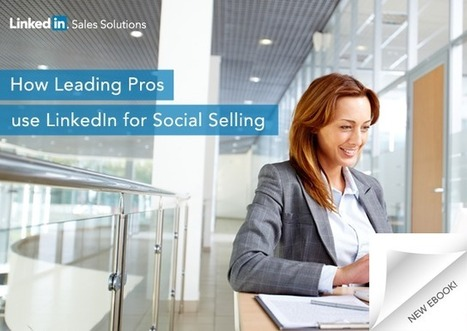 How Leading Sales Pros use LinkedIn for Social Selling   Social Selling   Scoop.it