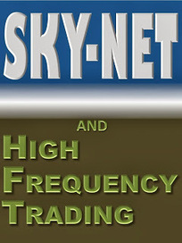 Skynet and the Hazards of High Frequency Stock Trading | Public Policy Suggestions | Scoop.it