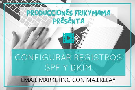 FRIKYMAMA : Diseño personalizado y ayuda para bloggers. : [VÍDEO] Email marketing: configurar SPF Y DKIM | Email marketing | Scoop.it