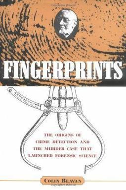 FINGERPRINTS: The Origins of Crime Detection and the Murder Case That Launched Forensic Science, by Colin Beavan | Creative Nonfiction : best titles for teens | Scoop.it