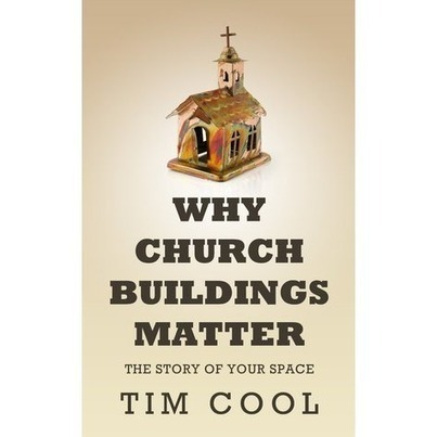 a review of Why Church Buildings Matter: The Story of Your Space   Christianity Ramblings   Scoop.it