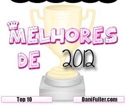 Melhores 2012 - Meu Top 10 - Blog Dani Fuller | Blogueira, Estudante e Curiosa | Scoop.it