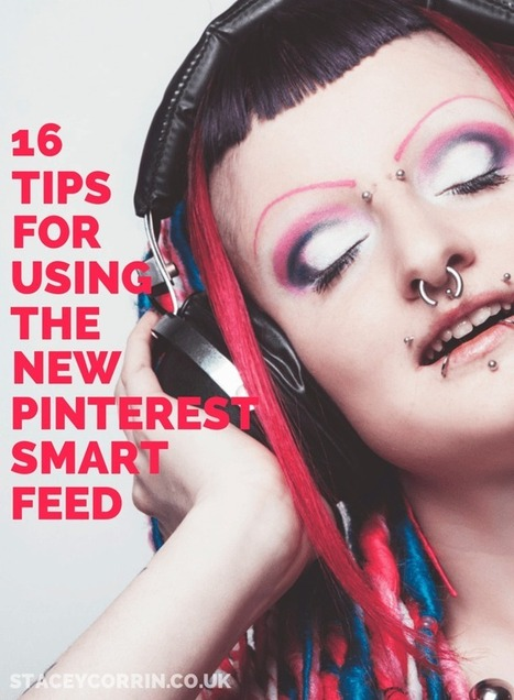 16 Tips For Using The New Pinterest Smart Feed | Business in a Social Media World | Scoop.it