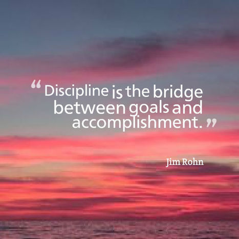 Discipline is the bridge between goals and accomplishment. Jim Rohn | Picture Quotes and Proverbs | Scoop.it