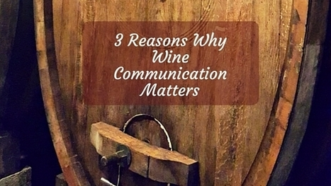 3 Reasons Why Wine Communication Matters | Wine, history and culture... | Scoop.it