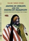 """Pauline Turner Strong, """"American Indians and the American Imaginary: Cultural Representation Across the Centuries"""" (Paradigm Publishers, 2012) 