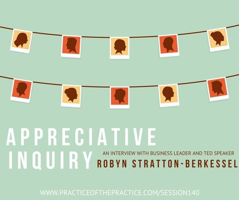 PoP 140 | Appreciative Inquiry an Interview with TED speaker Robyn Stratton-Berkessel - Private Practice Consultants | Practice of the Practice | Words Create Worlds - Appreciative Inquiry | Scoop.it