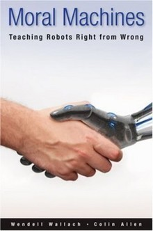 Moral Machines: Teaching Robots Right from Wrong | KurzweilAI | FutureChronicles | Scoop.it