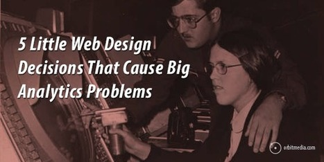 Web Design vs. Analytics: 5 Little Web Design Decisions That Cause Big Analytics Problems | B2B Marketing and PR | Scoop.it