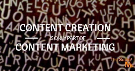 Content Creation Is Only A Part Of Content Marketing | Social Media & e-Marketing | Scoop.it