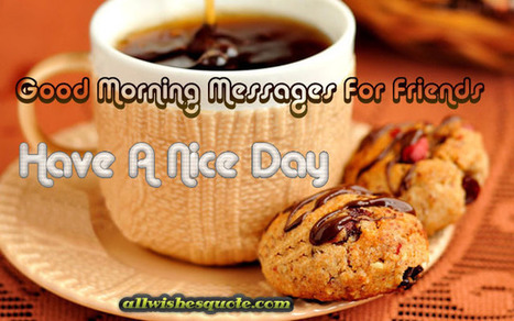 Good Morning Messages For Friends - Allwishesquote   Entertainment   Scoop.it