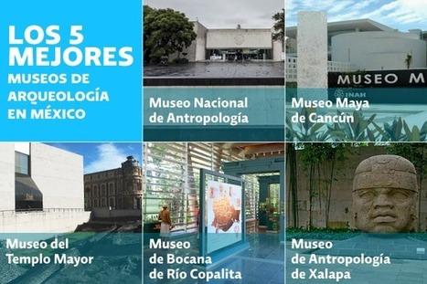 Los 5 mejores museos de arqueología en México | Centro de Estudios Artísticos Elba | Scoop.it