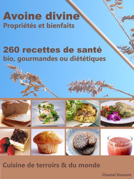 Avoine divine, propriétés et bienfaits, 260 recettes de santé - Bio, gourmandes ou diététiques (Kindle) Amazon | Ebook, iBook auteur - les boutiques, les formats | Scoop.it