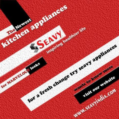 Make Healthy Life with Seavy Home and Kitchen Appliances Products | seavy india is Best kitchen appliances Website | Scoop.it