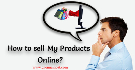 HOW TO SELL MY PRODUCTS ONLINE ? | chennai host | E- Commerce-Shoppingcart | Scoop.it