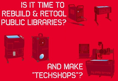 """Is It Time to Rebuild & Retool Public Libraries and Make """"TechShops""""? 