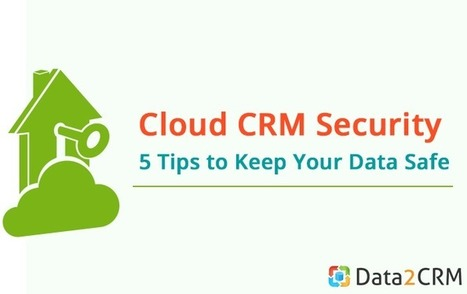 Cloud CRM Security: 5 Tips to Keep Your Data Safe | CRM Data Migration Tips | Scoop.it