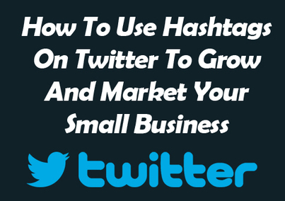 How To Use Hashtags On Twitter To Grow And Market Your Small Business - Kim Garst - Learn How To Sell Using Social Media | The Digital High Street | Scoop.it
