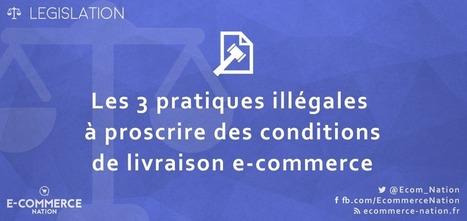 Les 3 pratiques illégales à proscrire des conditions de livraison e-commerce | E-commerce et logistique, livraison du dernier kilomètre | Scoop.it