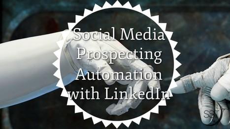 Social Media Prospecting Automation With LinkedIn | Social Media | Scoop.it