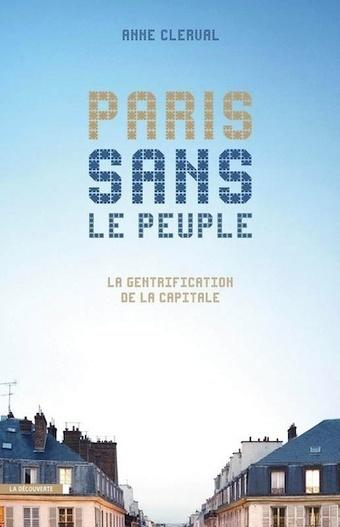 Paris sans le peuple. La gentrification de la capitale - Crévilles   URBANmedias   Scoop.it